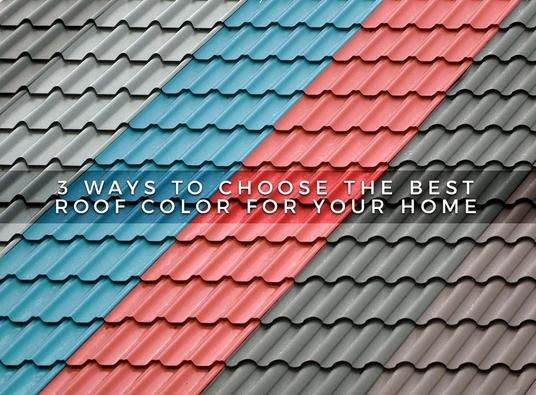 3 ways to choose the best roof color for your home